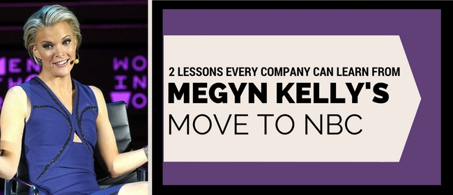 what all companies should learn from megyn kellys move to NBC